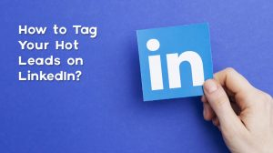 How to Tag Your Hot Leads on LinkedIn